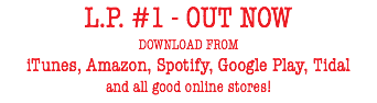 L.P. #1 - OUT NOW DOWNLOAD FROM iTunes, Amazon, Spotify, Google Play, Tidal and all good online stores!